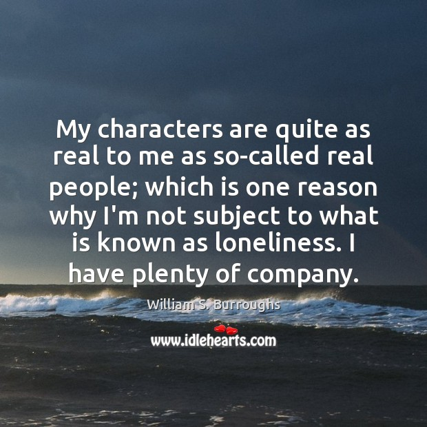 My characters are quite as real to me as so-called real people; Image