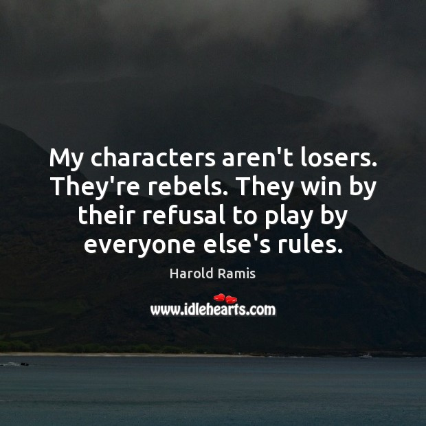 My characters aren't losers. They're rebels. They win by their refusal to Image