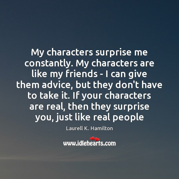 My characters surprise me constantly. My characters are like my friends – Image