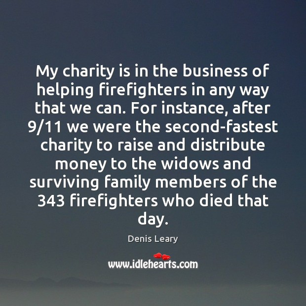 My charity is in the business of helping firefighters in any way Charity Quotes Image