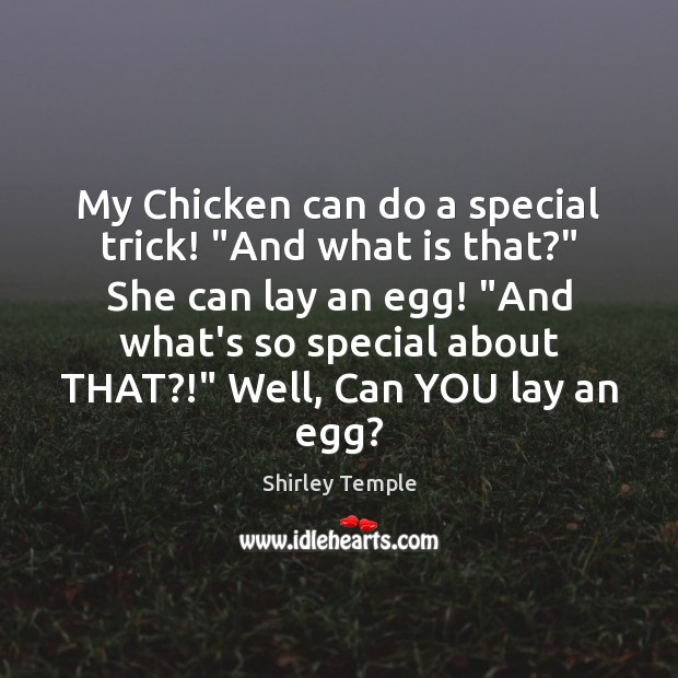 """My Chicken can do a special trick! """"And what is that?"""" She Shirley Temple Picture Quote"""