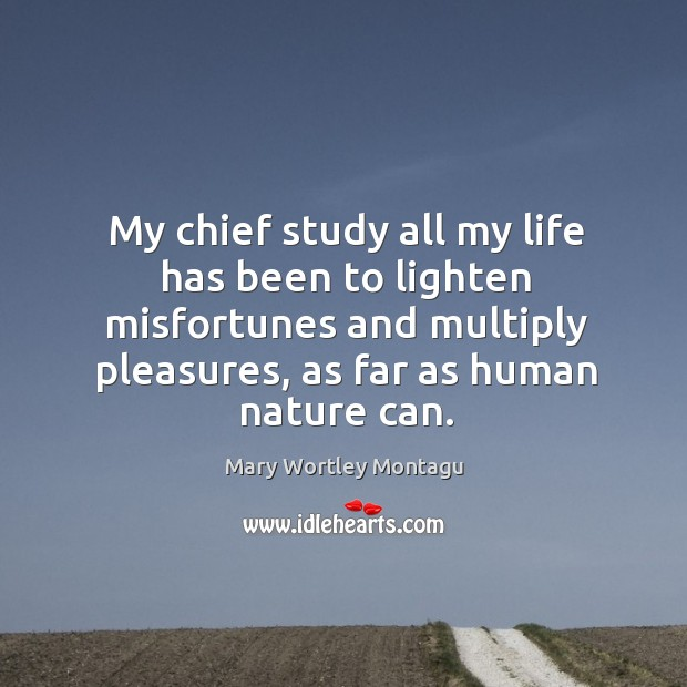 My chief study all my life has been to lighten misfortunes and Image