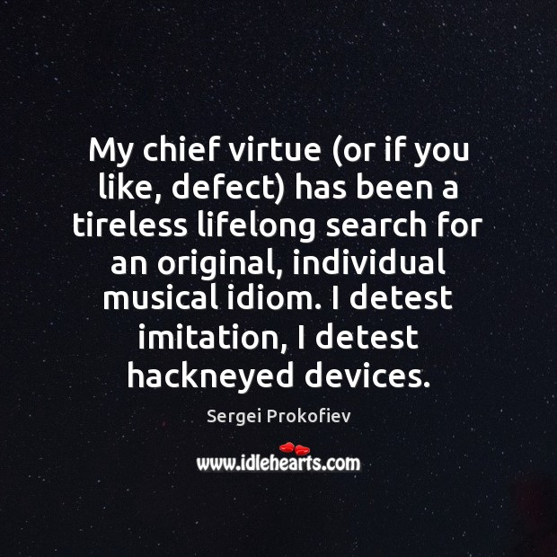 My chief virtue (or if you like, defect) has been a tireless Image