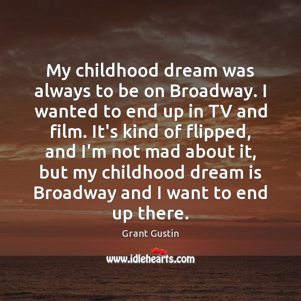 My childhood dream was always to be on Broadway. I wanted to Dream Quotes Image