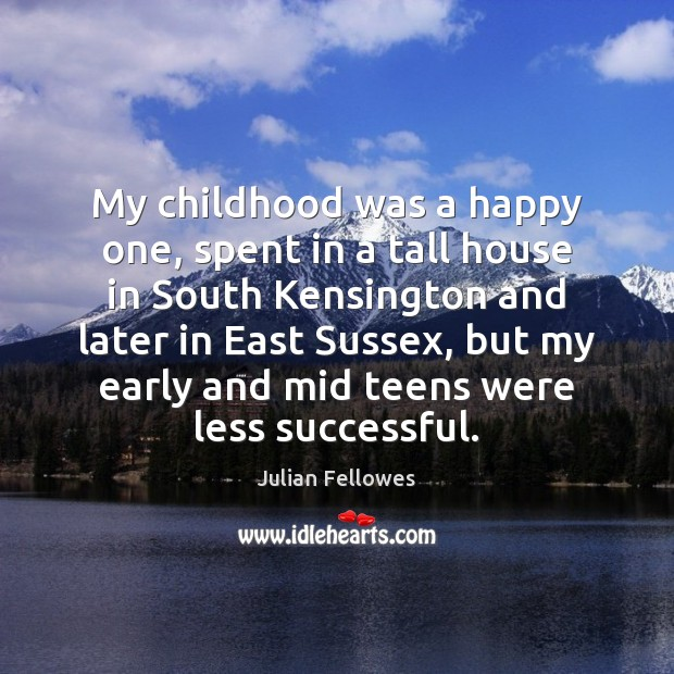 My childhood was a happy one, spent in a tall house in Julian Fellowes Picture Quote