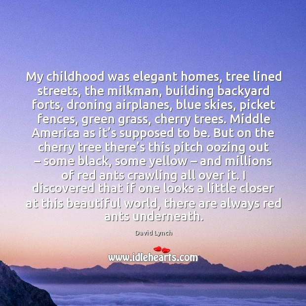 Image, My childhood was elegant homes, tree lined streets, the milkman, building backyard