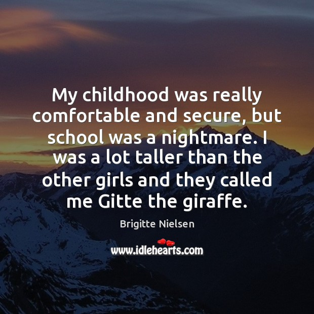 Image, My childhood was really comfortable and secure, but school was a nightmare.