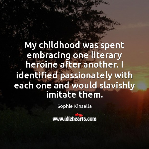 Image, My childhood was spent embracing one literary heroine after another. I identified
