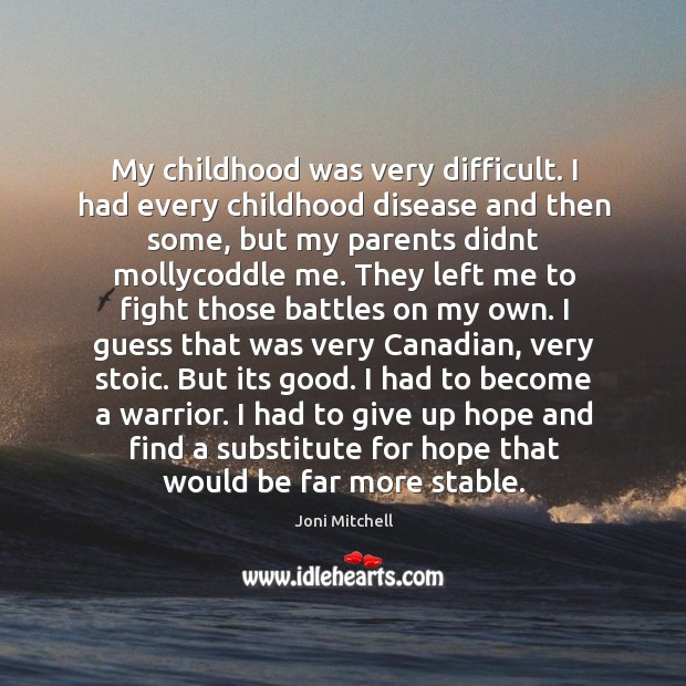 My childhood was very difficult. I had every childhood disease and then Image