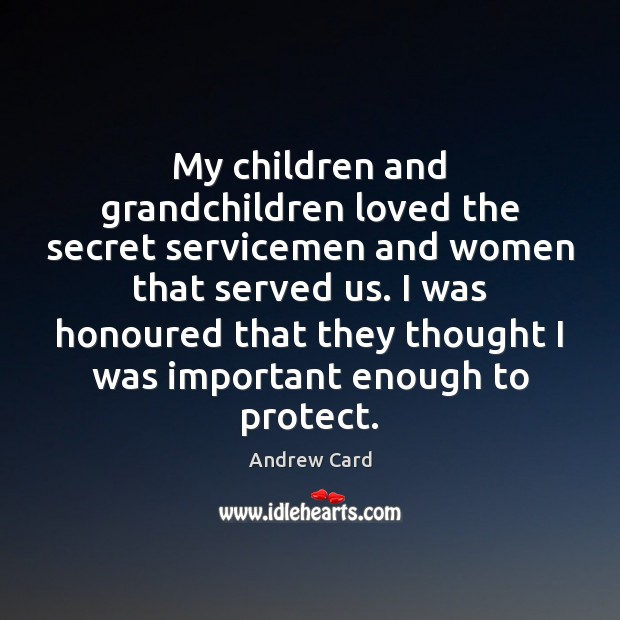 My children and grandchildren loved the secret servicemen and women that served Secret Quotes Image