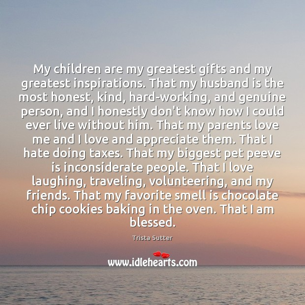 Image, My children are my greatest gifts and my greatest inspirations. That my