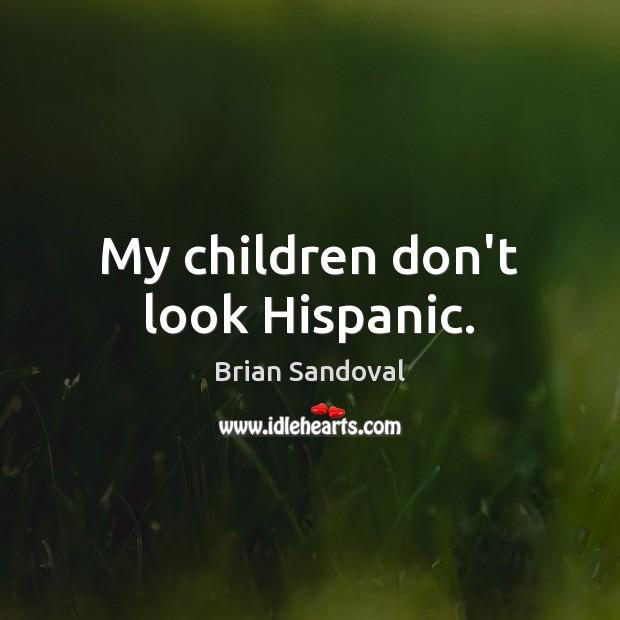 Image, My children don't look Hispanic.