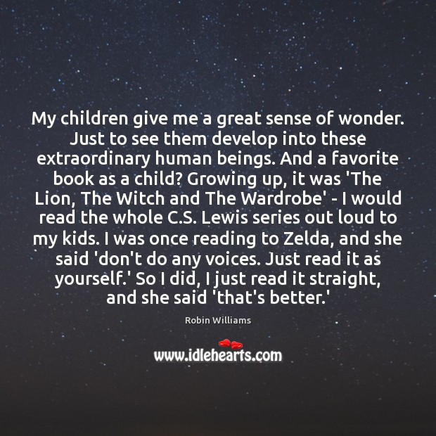 My children give me a great sense of wonder. Just to see Robin Williams Picture Quote