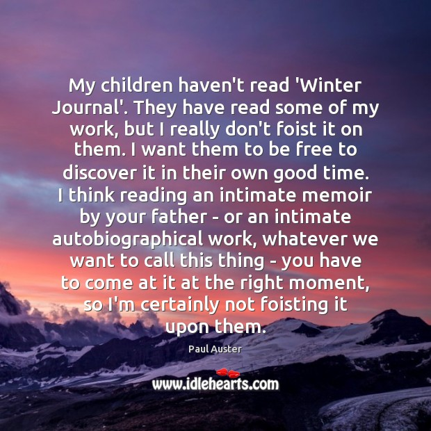 My children haven't read 'Winter Journal'. They have read some of my Paul Auster Picture Quote