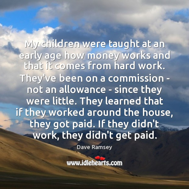 My children were taught at an early age how money works and Dave Ramsey Picture Quote