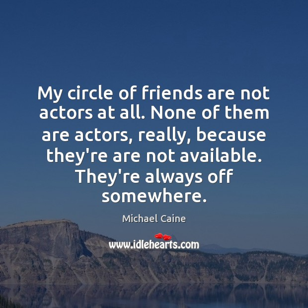 Image about My circle of friends are not actors at all. None of them