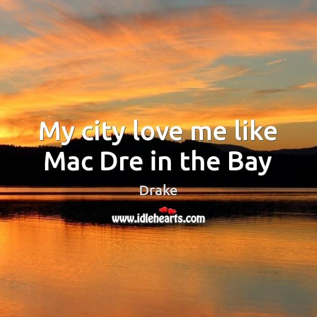 Image, My city love me like Mac Dre in the Bay