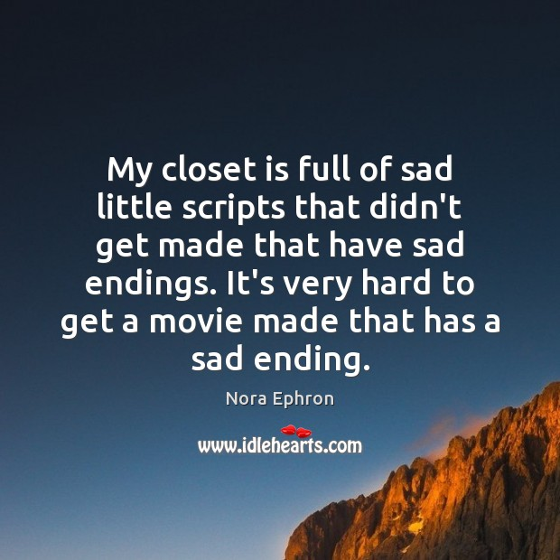 My closet is full of sad little scripts that didn't get made Nora Ephron Picture Quote
