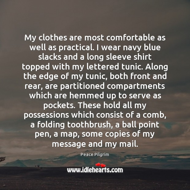 My clothes are most comfortable as well as practical. I wear navy Peace Pilgrim Picture Quote