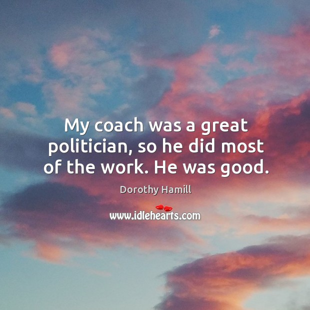 Image, My coach was a great politician, so he did most of the work. He was good.