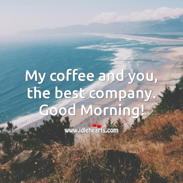 My coffee and you, the best company. Good Morning! Coffee Quotes Image