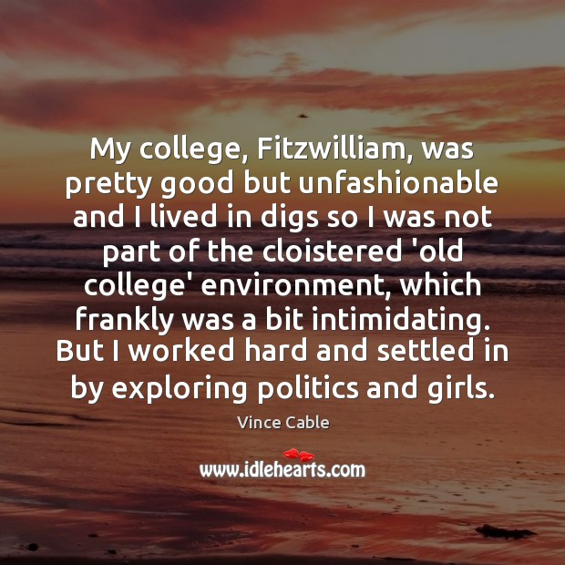 Image, My college, Fitzwilliam, was pretty good but unfashionable and I lived in