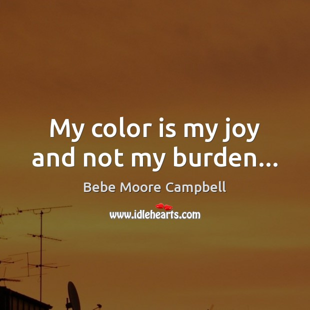 My color is my joy and not my burden… Image