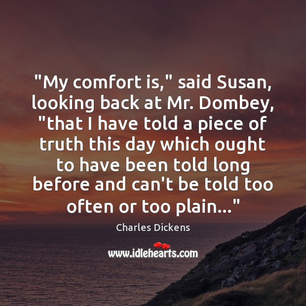 """Image, """"My comfort is,"""" said Susan, looking back at Mr. Dombey, """"that I"""