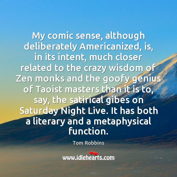 My comic sense, although deliberately Americanized, is, in its intent, much closer Image