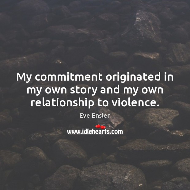 My commitment originated in my own story and my own relationship to violence. Image