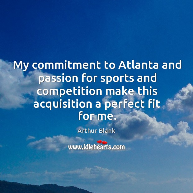Image, My commitment to atlanta and passion for sports and competition make this acquisition a perfect fit for me.