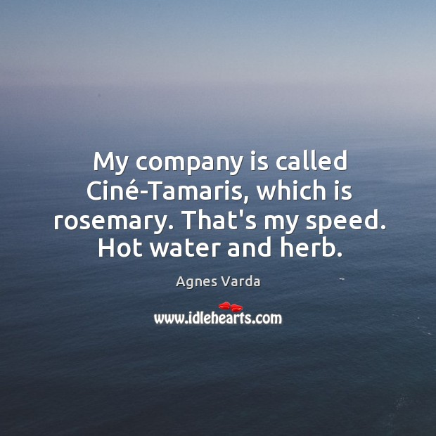 My company is called Ciné-Tamaris, which is rosemary. That's my speed. Image