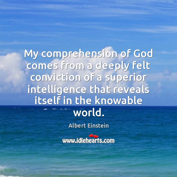 Image, My comprehension of God comes from a deeply felt conviction of a