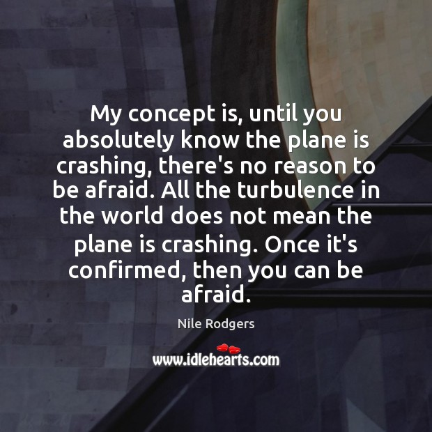 My concept is, until you absolutely know the plane is crashing, there's Image
