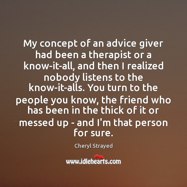 My concept of an advice giver had been a therapist or a Image