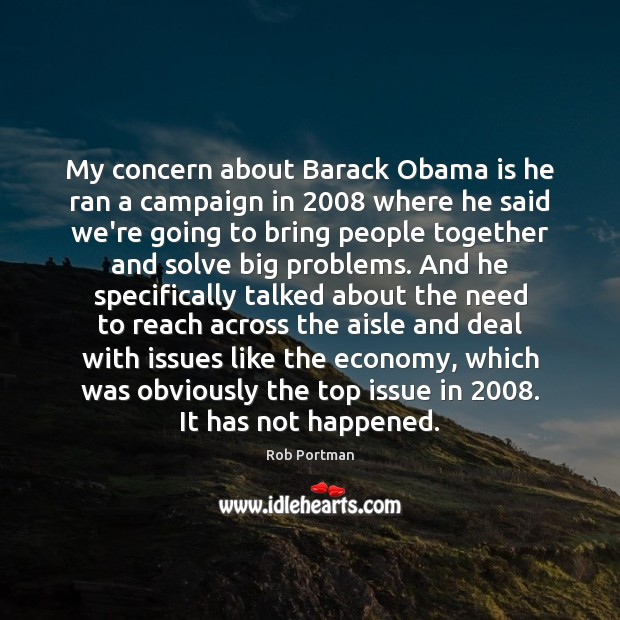 My concern about Barack Obama is he ran a campaign in 2008 where Image