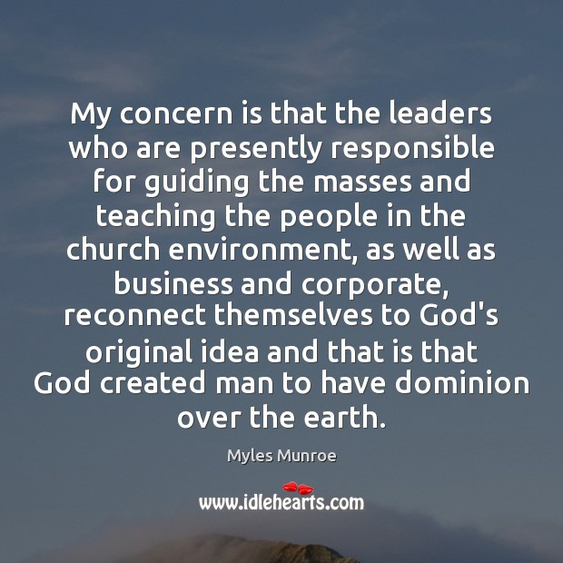 My concern is that the leaders who are presently responsible for guiding Myles Munroe Picture Quote