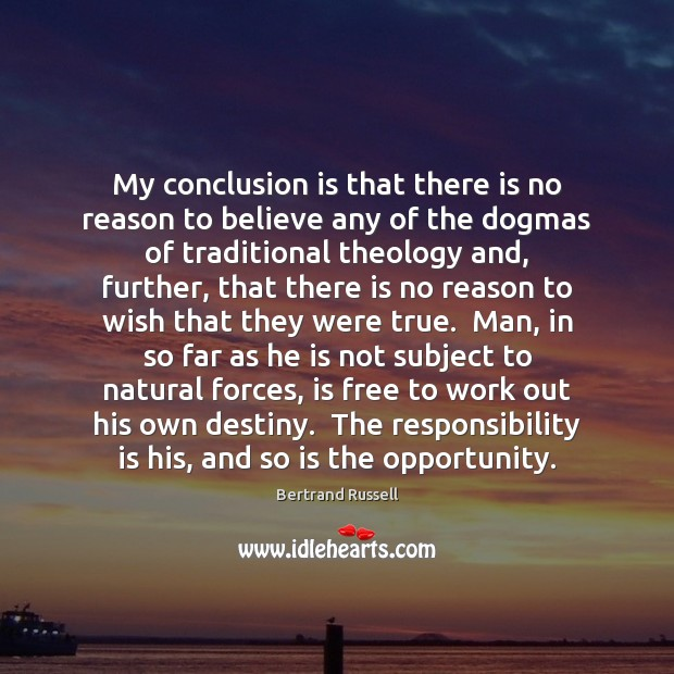 My conclusion is that there is no reason to believe any of Responsibility Quotes Image