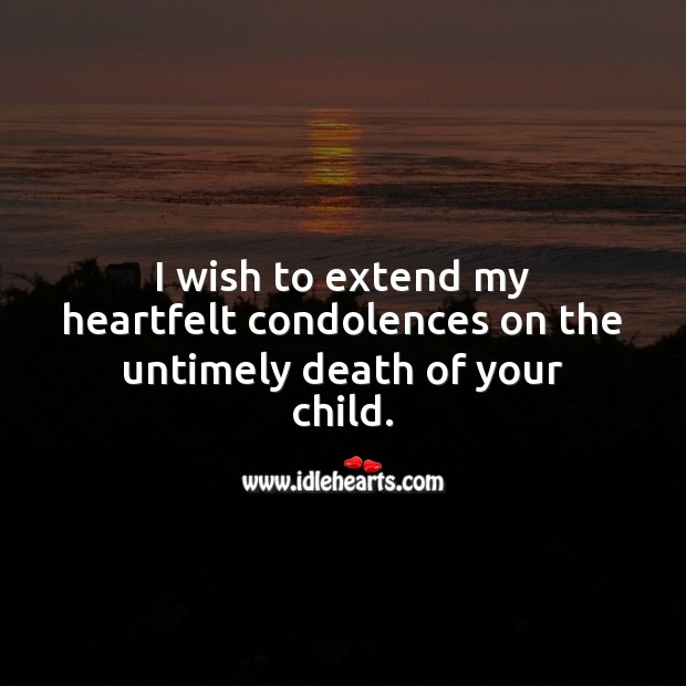 My condolences on the untimely death of your child. Sympathy Quotes Image