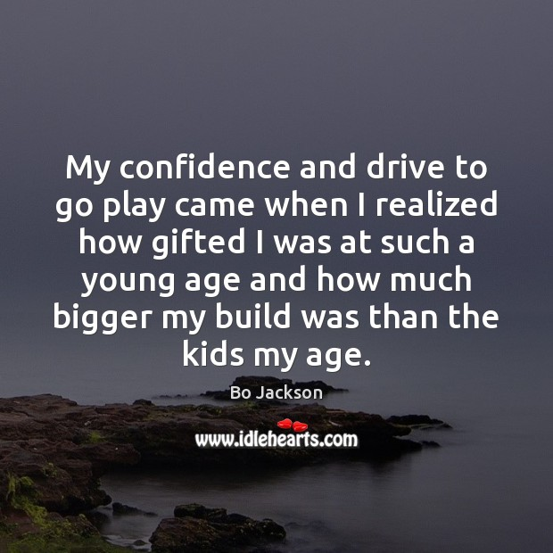 Image, My confidence and drive to go play came when I realized how