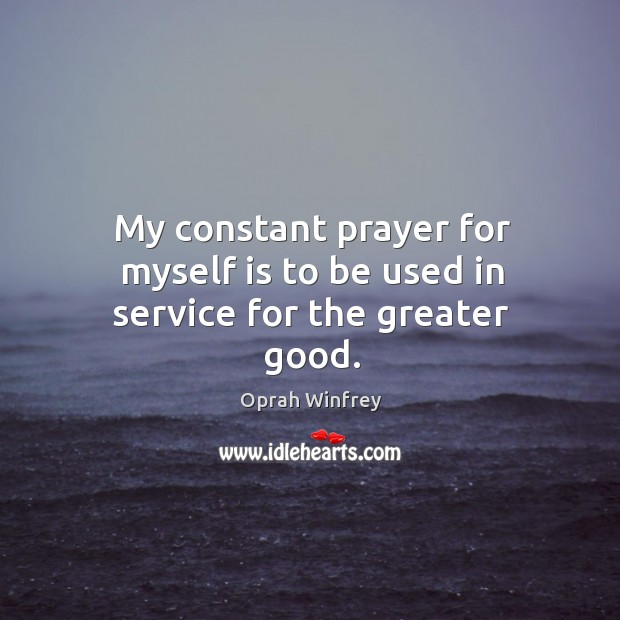 Image, My constant prayer for myself is to be used in service for the greater good.