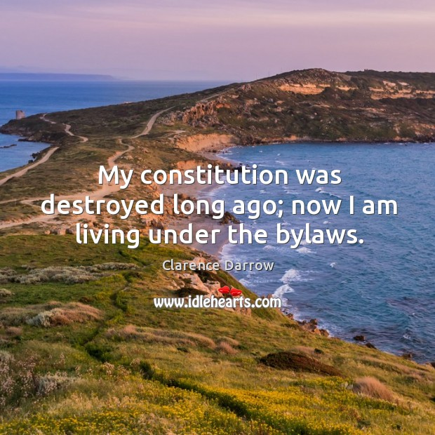 My constitution was destroyed long ago; now I am living under the bylaws. Image