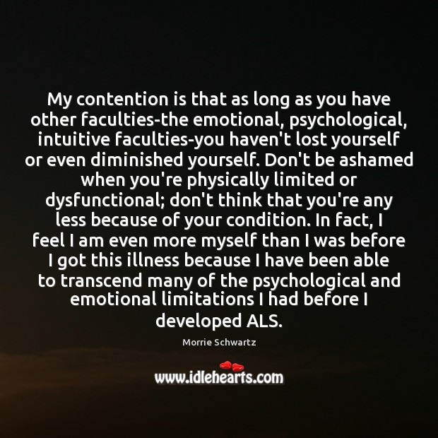 My contention is that as long as you have other faculties-the emotional, Morrie Schwartz Picture Quote