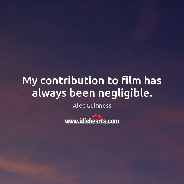 My contribution to film has always been negligible. Image
