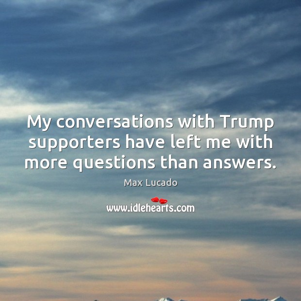 My conversations with Trump supporters have left me with more questions than answers. Image