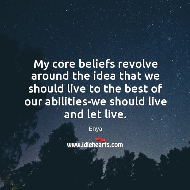 My core beliefs revolve around the idea that we should live to the best of our Image