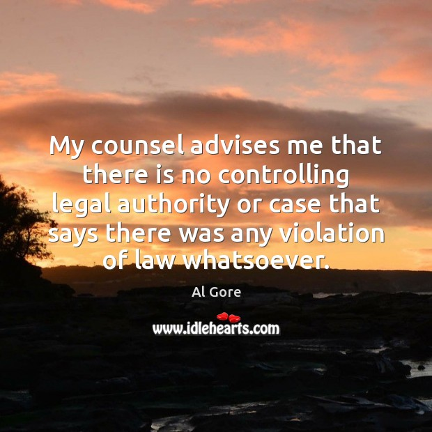 My counsel advises me that there is no controlling legal authority or Al Gore Picture Quote