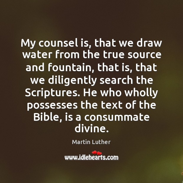 My counsel is, that we draw water from the true source and Image