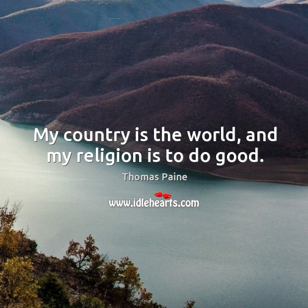 Image, My country is the world, and my religion is to do good.