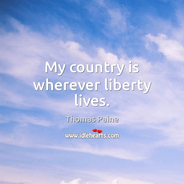 Image, My country is wherever liberty lives.
